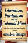 Liberalism, Puritanism and the Colonial Mind: 1 (Main Currents in American Thought)