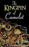 The Kingpin of Camelot (A Kinda Fairytale, #3)