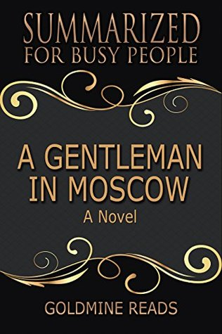 Summary: A Gentleman in Moscow - Summarized for Busy People: A Novel: Based on the Book by Amor Towles