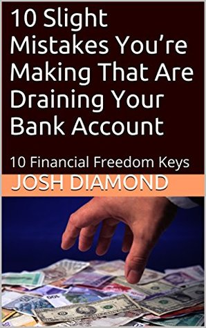 10 Slight Mistakes You're Making That Are Draining Your Bank Account: 10 Financial Freedom Keys