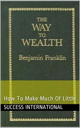The Way To Wealth: How To Make Much Of Little
