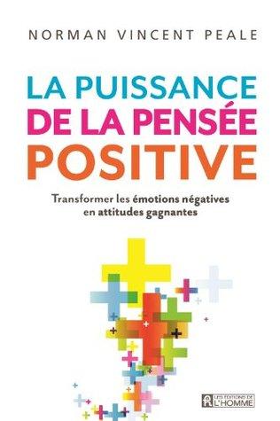 La puissance de la pensée positive: Transformer les émotions négatives en attitudes gagnantes