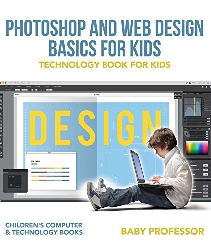 Photoshop and Web Design Basics for Kids - Technology Book for Kids | Children's Computer & Technology Books