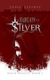 A Bargain in Silver (Solis Invicti, #1)