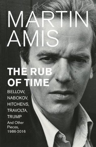 The Rub of Time: Bellow, Nabokov, Hitchens, Travolta, Trump: Essays and Reportage, 1986-2016