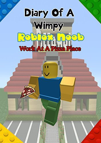 Diary Of A Wimpy Noob: Job At A Pizza Place Episode: A hilarious Book For Kids Age 6 - 10 (Noob Diaries) (Volume 1) (Roblox Noob Diaries 3)