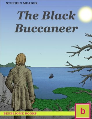 The Black Buccaneer (Historical Fiction for Teens: Illustrated Edition): The Pirate Adventures of a Colonial Boy from Maine