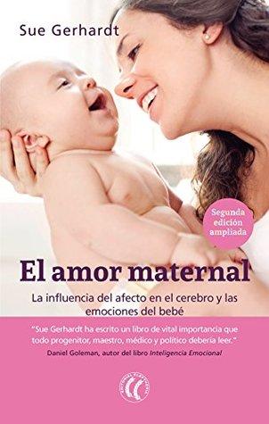 El amor maternal: La influencia del afecto en el cerebro y las emociones del bebé