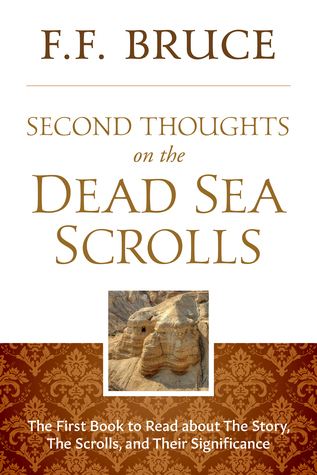 Second Thoughts On the Dead Sea Scrolls: The First Book to Read About the Story, The Scrolls, And Their Significance