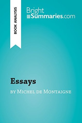Essays by Michel de Montaigne (Book Analysis): Detailed Summary, Analysis and Reading Guide (BrightSummaries.com)