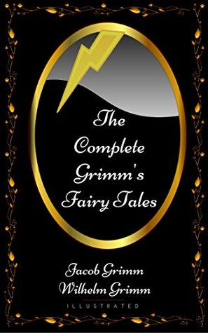 The Complete Grimm's Fairy Tales: By Jacob Grimm and Wilhelm Grimm - Illustrated