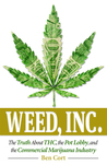 Weed, Inc.: The Truth about the Pot Lobby, Thc, and the Commercial Marijuana Industry