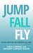 JUMP, FALL, FLY From Schooling to Homeschooling to Unschooling