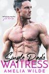 Single Dad's Waitress by Amelia Wilde