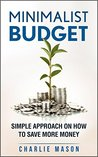 Minimalist Budget: Simple Strategies On How To Save More and Become Financially Secure: Complete Guide on How to Manage your Money (minimalist, Budget, ... Less, Your, Save, Spend, Life, Guide)