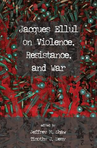 Jacques Ellul on Violence, Resistance, and War