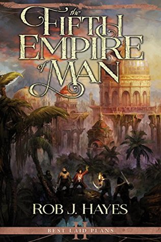 The Fifth Empire of Man (Best Laid Plans #2)