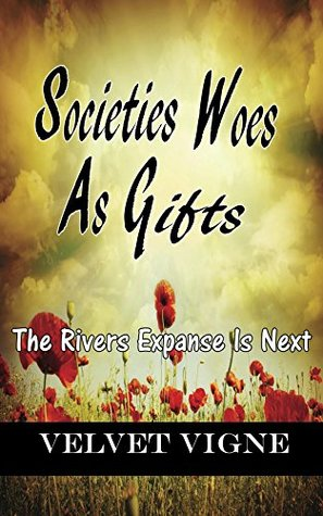 Societies Woes As Gifts: The Rivers Expanse Is Next (Divine Poetry, Prophecy & Words Of Wisdom Book 22)
