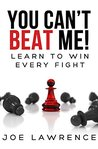 You Can't Beat Me!: Learn to Win Every Fight