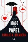 El mago de papel by Charlie N. Holmberg
