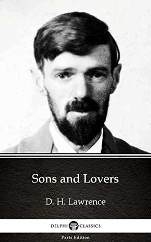 Sons and Lovers by D. H. Lawrence (Illustrated) (Delphi Parts Edition (D. H. Lawrence))