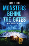 Monsters Behind the Gates: a Detective Novel