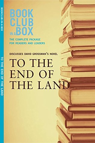 Bookclub-in-a-Box Discusses To the End of the Land, by David Grossman: The Complete Guide for Readers and Leaders