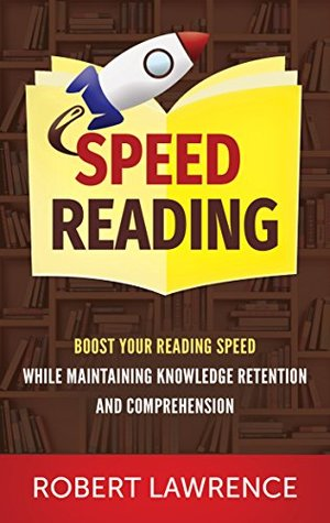 Speed Reading: Boost Your Reading Speed While Maintaining Knowledge Retention And Comprehension