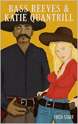 Bass Reeves and Katie Quantrill (The Law Enforcers: A Bass Reeves Western Series Book 1)