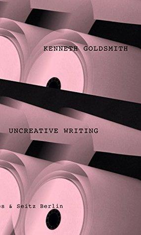 Uncreative Writing: Sprachmanagement im digitalen Zeitalter. Erweiterte deutsche Ausgabe.