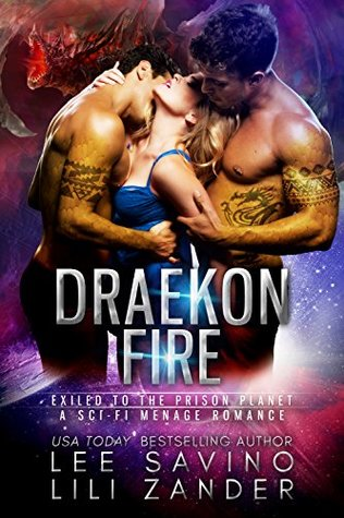 Draekon Fire: Exiled To The Prison Planet (Dragons In Exile, #2)