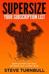 Supersize Your Subscription List: Build yourself a fan-base and boost your writing career