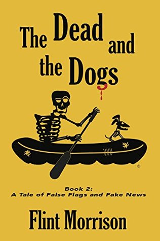 The Dead and the Dogs: Book 2: A Tale of False Flags and Fake News