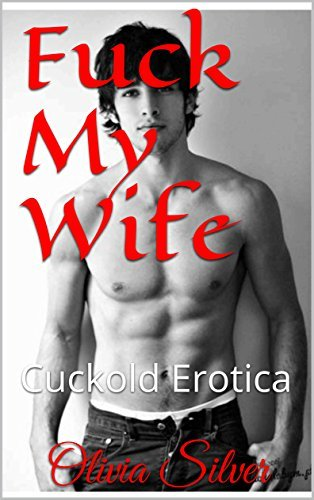 Fuck My Wife: Cuckold Erotica