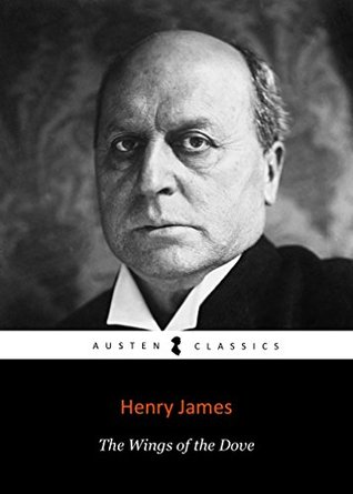 THE WINGS OF THE DOVE by Henry James author of A Portrait of a Lady; The Bostonians; The Wings Of the Dove; The Golden Bowl; Daisy Miller; The Ambassadors