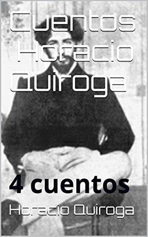 Cuentos Horacio Quiroga: 4 cuentos