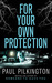 For Your Own Protection