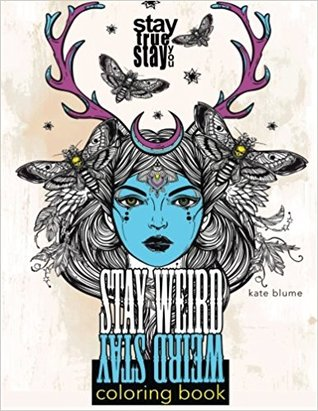 Stay Weird: Stay Weird Coloring Book - Stay True Stay You by Kate Blume