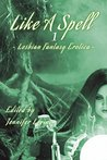 Like a Spell: Earth: Lesbian Fantasy Erotica