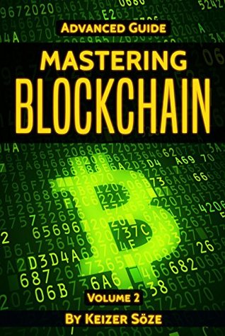 Blockchain: Mastering Blockchain: Learn fast How the Technology Behind Bitcoin Is Changing Money, Business, and the World (Advanced Guide Book 2)