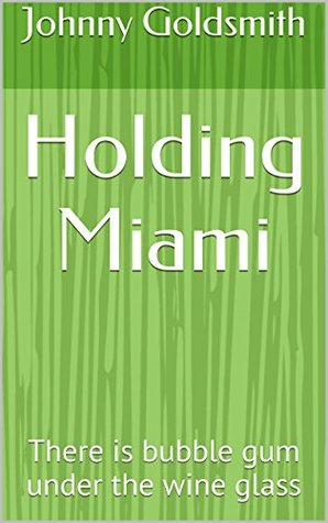 Holding Miami: There is bubble gum under the wine glass (Digging For Sand Book 1)