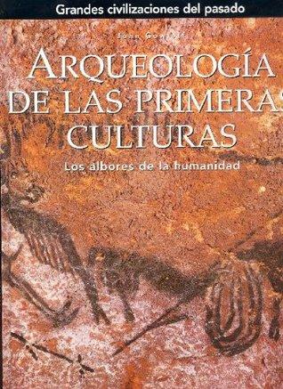 Arqueologia de las primeras culturas. Los albores de la humanidad