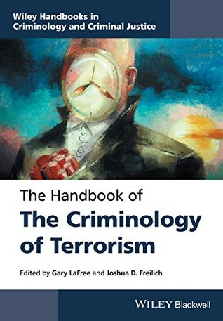 The Handbook of the Criminology of Terrorism (Wiley Handbooks in Criminology and Criminal Justice)