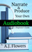 Narrate & Produce Your Own Audiobook, A Beginner's Guide by A.J. Flowers