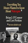 Everything You Always Wanted to Know about Watergate But Were... by Brian J. O'Connor