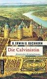 Die Calvinistin: Historischer Kriminalroman (Historische Romane im GMEINER-Verlag)