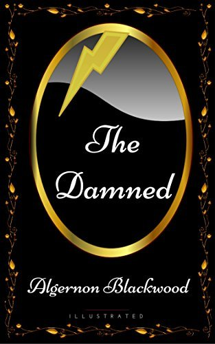 The Damned: By Algernon Blackwood - Illustrated