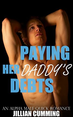 Paying Her Daddy's Debts: An Alpha Male Quick Romance