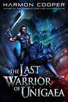 The Last Warrior of Unigaea (The Last Warrior of Unigaea #1)
