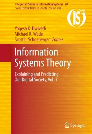 Information Systems Theory: Explaining and Predicting Our Digital Society, Vol. 1: 28 (Integrated Series in Information Systems)